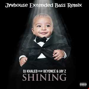 DJ Khaled ft Beyonce & Jay Z   Shining (Jyvhouse Extended Bass Remix)
