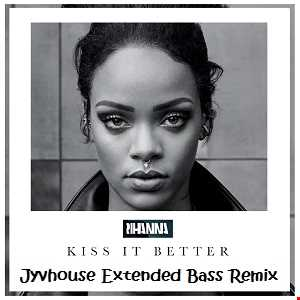 Rihanna   Kiss It Better (Jyvhouse Extended Bass Remix)