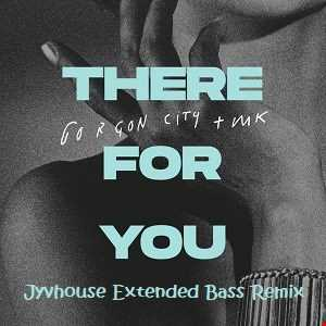 Gorgon City & MK   There For You (Jyvhouse Extended Bass Remix)