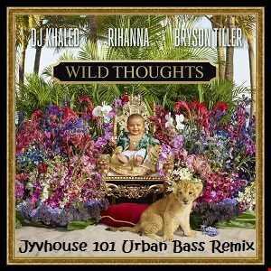 DJ Khaled ft Rihanna & Bryson Tiller    Wild Thoughts (Jyvhouse 101 Urban Bass Remix)