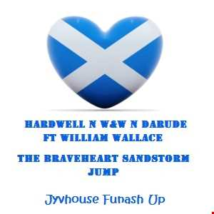 Hardwell n W&W n Darude ft William Wallace   The Braveheart Sandstorm Jump (Jyvhouse Funash Up) Free Download