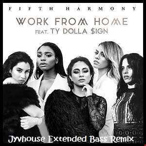 Fifth Harmony ft Ty Dolla $ign   Work From Home (Jyvhouse Extended Bass Remix)