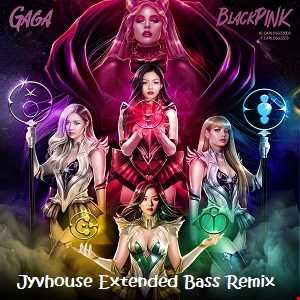 Lady Gaga ft BLANKPINK   Sour Candy (Jyvhouse Extended Bass Remix)