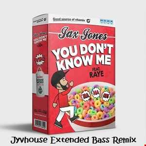 Jax Jones ft Raye   You Don't Know Me (Jyvhouse Extended Bass Remix)