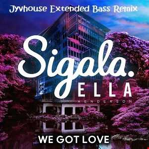 Sigala ft Ella Henderson   We Got Love (Jyvhouse Extended Bass Remix)
