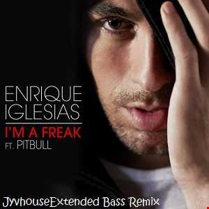 Enrique Iglesias ft Pitbull   Im A Freak (Jyvhouse Extended Bass Remix)