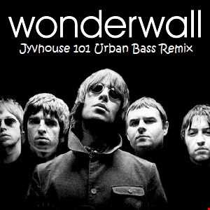 Oasis   Wonderwall (Jyvhouse 101 Urban Bass Remix)