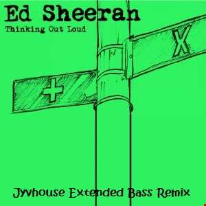 Ed Sheeran   Thinking Out Loud (Jyvhouse Extended Bass Remix)