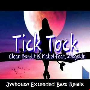 Clean Bandit & Mabel ft 24kGoldn   Tick Tock (Jyvhouse Extended Bass Remix)