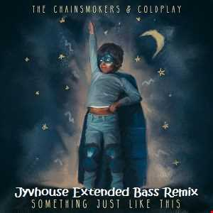 The Chainsmokers & Coldplay   Something Just Like This (Jyvhouse Extended Bass Remix)