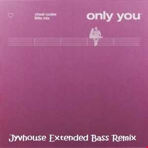 Cheat Codes & Little Mix   Only You (Jyvhouse Extended Bass Remix)