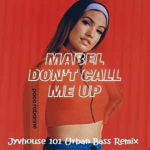 Mabel   Dont Call Me Up (Jyvhouse 101 Urban Bass Remix)