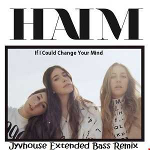 Haim   If I Could Change Your Mind (Jyvhouse Extended Bass Remix)