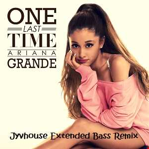 Ariana Grande   One Last Time (Jyvhouse Extended Bass Remix)