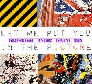 Let Me Put You In The Picture - Oldskool Indie Disco Mix
