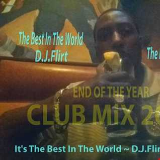 The Best In The World D.J.Flirt ~ END OF THE YEAR CLUB MIX ~ 2K17