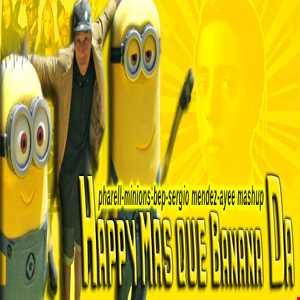 HAPPY MAS QUE BANANA DA  - Pharell, Minons, BEP ft Sergio Mendez (Ayee Mashups)