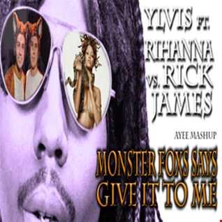 MONSTER FOX SAYS GIVE IT TO ME   YLVIS VS RICK JAMES Ft RIHANNA (Ayee Mashup)