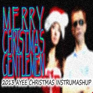MERRY CHRISTMAS GENTLEMEN   Ayee Christmas Instrumashup 2013