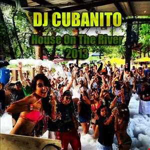 DJ Cubanito House On The River 2013