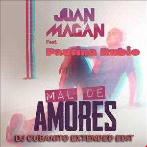 Juan Magan feat Paulina Rubio   Mal De Amores (DJ Cubanito Extended Edit)