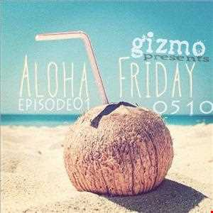 Gizmo: Aloha Friday01 (Mixtape 0510)