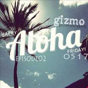 Gizmo: Aloha Friday02 (Mixtape 0517)