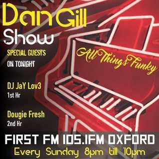 Dj Jay Love - FirstFM.UK -105.1 FM - The Dan Gill Show