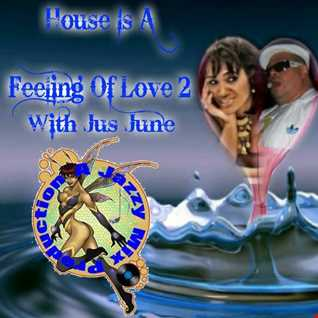 House is a feeling of love 2 With Jus June  A Jazzy Mix Production nyc