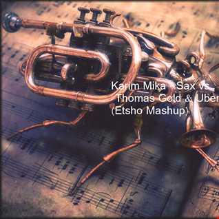 Karim Mika - Sax vs Thomas Gold & Uberdrop - Souq (Etsho Mashup)