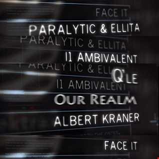 I1 Ambivalent, Q'le vs Albert Kraner, Paralytic, Ellita - Face Our Realm (Ellita Rough Mashup)