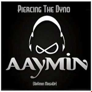 Piercing the DYNO (AaYmin MashUp)