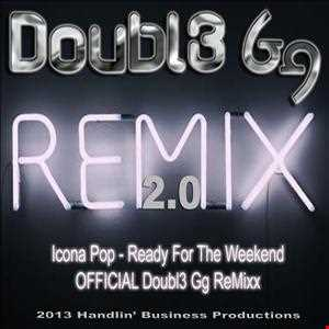 Icona Pop - Ready For The Weekend (OFFICIAL Doubl3 Gg 2.0 EDM ReMixx)