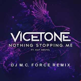 Vicetone ft. Kat Nestel - Nothing Stopping Me (DJ M.C. Force Remix)