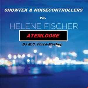 Showtek & Noisecontrollers vs. Helene Fischer - Atemloose (DJ M.C. Force Mashup)