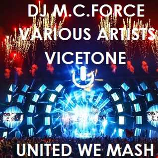 Vicetone vs. Various Artists - United We Mash (DJ M.C. Force Megamash)