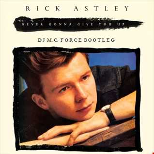 Rick Astley - Never Gonna Give You Up (DJ M.C. Force Bootleg)