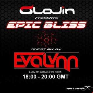 Glojin Presents EPIC BLISS 005 - EvaLynn Guestmix