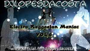 Electro Reggaeton Maniac VOL.6