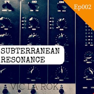 Subterranean Resonance Ep: 002