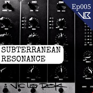 Subterranean Resonance: Ep 005