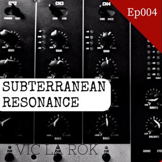 Subterranean Resonance Ep: 004