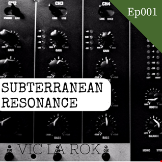 Subterranean Resonance Ep: 001