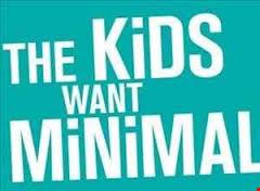 The Kids Want Minimal Part 4