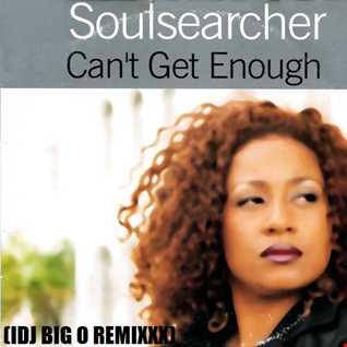 """Soulsearcher """"Can't Get Enough"""" (IDJ BIG O REMIXXX)"""