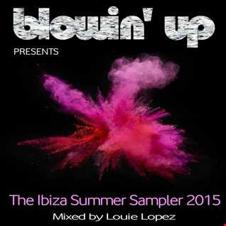 BLOWIN' UP IN IBIZA presents THE IBIZA SUMMER SAMPLER - mixed by LOUIE LOPEZ