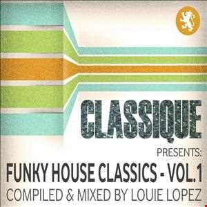 CLASSIQUE presents FUNKY HOUSE CLASSICS VOLUME 1 - mixed by LOUIE LOPEZ