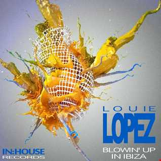 BLOWIN' UP and IN:HOUSE RECORDS proudly present BLOWIN' UP IN IBIZA 2014 - mixed by LOUIE LOPEZ