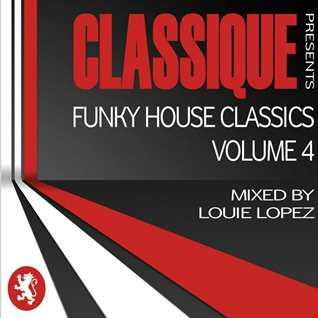 LOUIE LOPEZ & CLASSIQUE present FUNKY HOUSE CLASSICS VOL.4