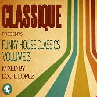CLASSIQUE presents FUNKY HOUSE CLASSICS VOLUME 3 - mixed by LOUIE LOPEZ